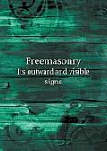 Freemasonry Its Outward and Visible Signs