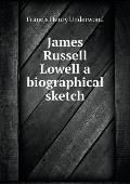 James Russell Lowell a Biographical Sketch