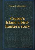 Crusoe's Island a Bird-Hunter's Story