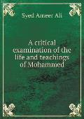 A Critical Examination of the Life and Teachings of Mohammed