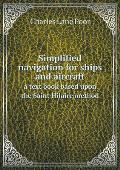 Simplified Navigation for Ships and Aircraft a Text Book Based Upon the Saint Hilaire Method