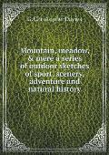 Mountain, Meadow, & Mere a Series of Outdoor Sketches of Sport, Scenery, Adventure and Natural History