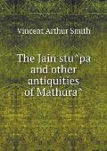 The Jain Stûpa and Other Antiquities of Mathurâ