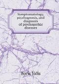 Symptomatology, Psychognosis, and Diagnosis of Psychopathic Diseases