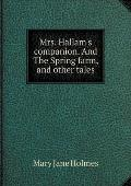 Mrs. Hallam's Companion. and the Spring Farm, and Other Tales
