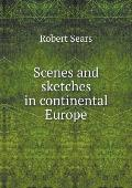 Scenes and Sketches in Continental Europe