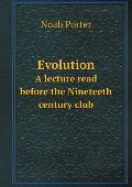 Evolution a Lecture Read Before the Nineteeth Century Club