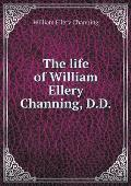 The Life of William Ellery Channing, D.D