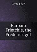 Barbara Frietchie, the Frederick Girl
