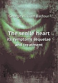 The Senile Heart Its Symptoms Sequelae and Treatment