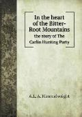 In the Heart of the Bitter-Root Mountains the Story of the Carlin Hunting Party
