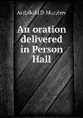 An Oration Delivered in Person Hall