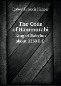The Code of Hammurabi King of Babylon about 2250 B.C.