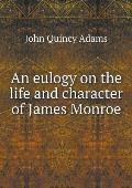 An Eulogy on the Life and Character of James Monroe