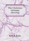 The Christian Virtuoso Shewing