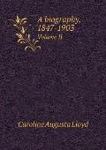 A Biography, 1847-1903 Volume II