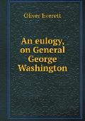 An Eulogy, on General George Washington