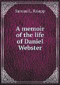 A Memoir of the Life of Daniel Webster