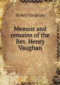 Memoir and Remains of the Rev. Henry Vaughan