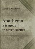 Anathema a Tragedy in Seven Scenes