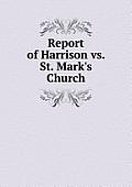 Report of Harrison vs. St. Mark's Church