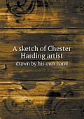 A Sketch of Chester Harding Artist Drawn by His Own Hand