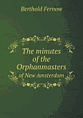 The Minutes of the Orphanmasters of New Amsterdam