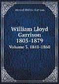 William Lloyd Garrison 1805-1879 Volume 3. 1841-1860