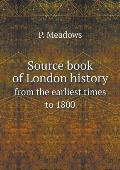 Source Book of London History from the Earliest Times to 1800