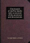 One Branch of the Fay Family Tree an Account of the Ancestors and Descendants