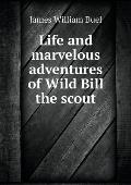 Life and Marvelous Adventures of Wild Bill the Scout