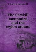 The Catskill Mountains and the Region Around