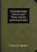 Colored Plate Books and Their Values Sporting Books