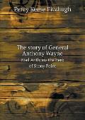 The Story of General Anthony Wayne Mad Anthony the Hero of Stony Point