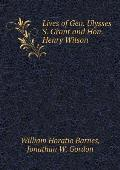 Lives of Gen. Ulysses S. Grant and Hon. Henry Wilson