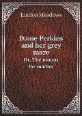 Dame Perkins and Her Grey Mare Or, the Mount for Market