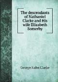 The Descendants of Nathaniel Clarke and His Wife Elizabeth Somerby