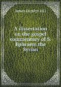A Dissertation on the Gospel Commentary of S. Ephraem the Syrian