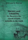 Slavery and Infidelity Or, Slavery in the Church Ensures Infidelity in the World