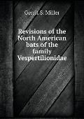Revisions of the North American Bats of the Family Vespertilionidae
