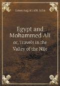 Egypt and Mohammed Ali Or, Travels in the Valley of the Nile