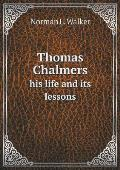 Thomas Chalmers His Life and Its Lessons