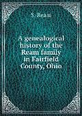 A Genealogical History of the Ream Family in Fairfield County, Ohio