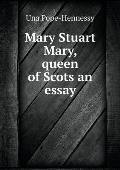 Mary Stuart Mary, Queen of Scots an Essay