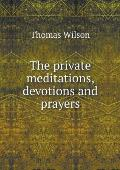 The Private Meditations, Devotions and Prayers