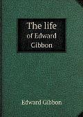 The Life of Edward Gibbon