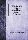 The Life and Writings of Addison Samuel Johnson