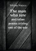 The Man Who Saw and Other Poems Arising Out of the War