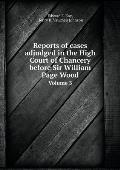 Reports of Cases Adjudged in the High Court of Chancery Before Sir William Page Wood Volume 3