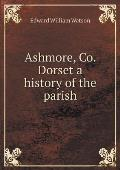Ashmore, Co. Dorset a History of the Parish
